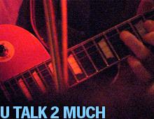 U talk 2 much